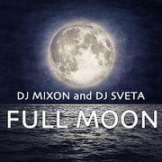 Dj Sveta and Dj Mixon - Full Moon (2018)
