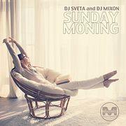 Dj Sveta and Dj Mixon - Sunday Morning (2018)