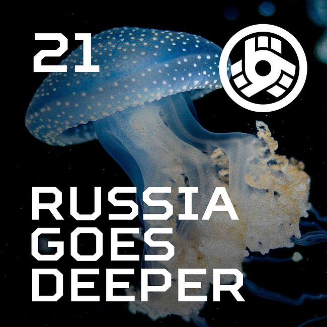 Russia Goes Deeper #21