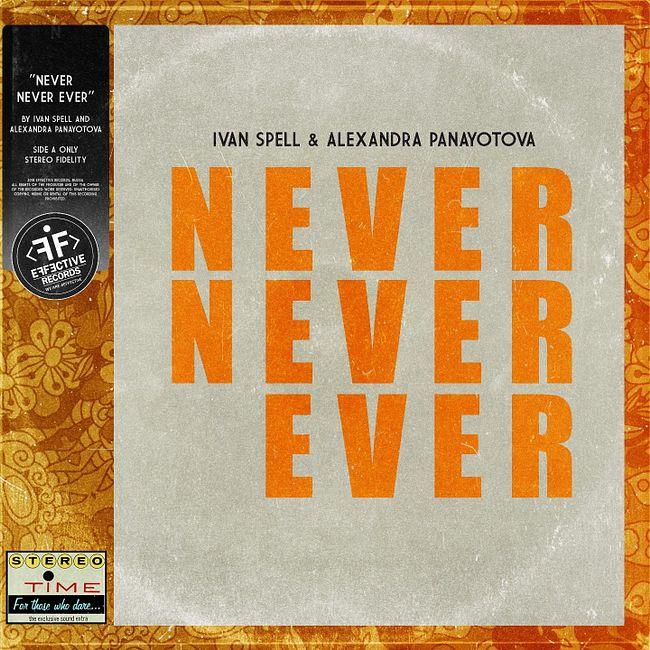 Ivan Spell & Alexandra Panayotova - Never Never Ever (Extended Mix)