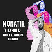 Monatik - Vitamin D (Vini & Drum Remix)