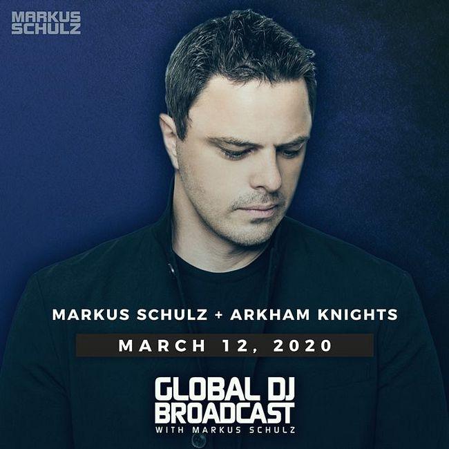 Global DJ Broadcast: Markus Schulz and Arkham Knights (Mar 12 2020)