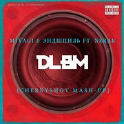 Miyagi & Эндшпиль ft. Nerak Vs. DJ KUBA & NEITAN - #DLBM(Chernyshov Mash-Up)