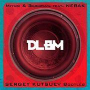 Miyagi & Эндшпиль ft. Nerak vs. Denis First - Dlbm (Sergey Kutsuev Bootleg)