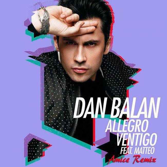 Dan Balan ft. Matteo - Allegro Ventigo (Amice Remix)