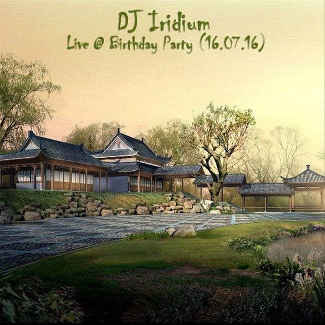 DJ Iridium - Live @ Birthday Party (16-07-16)