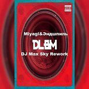 Miyagi & Эндшпиль ft.Nerak vs.Mikis & DJ Ramirez & Mike Temoff - DLBM (DJ Max Sky Rework)