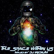 DJ Iridium - The Space Within Us (Mix) (12-04-16)