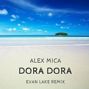 Alex Mica - Dora Dora (Evan Lake Remix)