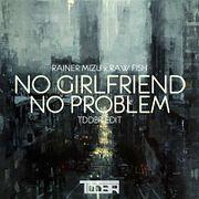 Rainer Mizu x Raw Fish - No Girlfriend No Problem (TDDBR Edit)