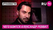 Чего боится Александр Ревва?