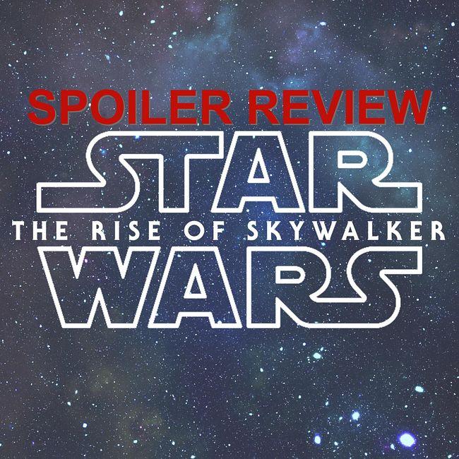 633. Star Wars IX: The Rise of Skywalker (SPOILER REVIEW)