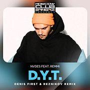NVDES feat. Remmi – D.Y.T. (Denis First & Reznikov Radio Remix)