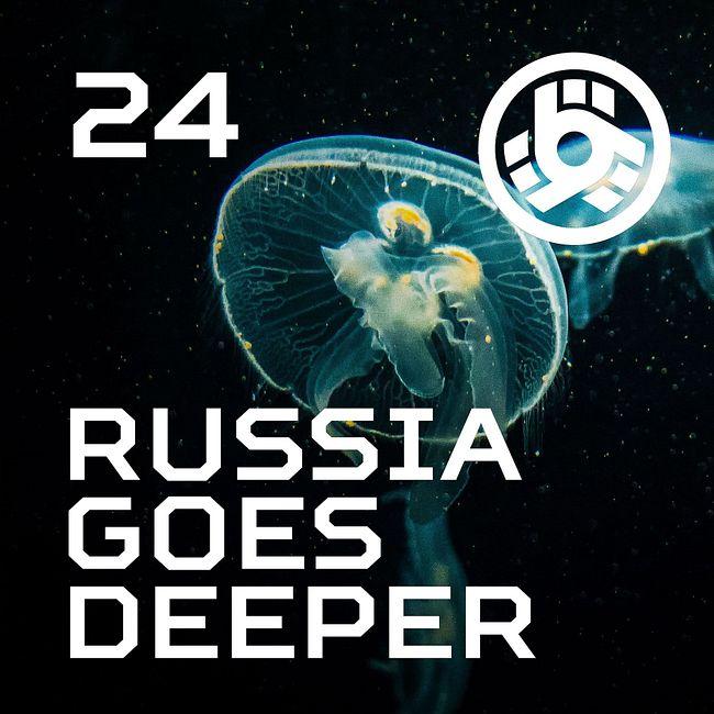 Russia Goes Deeper #24