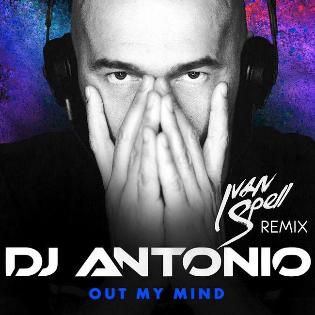 DJ Antonio - Out My Mind (Ivan Spell Remix)