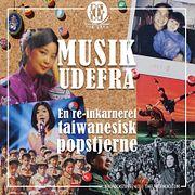 MUSIK UDEFRA #4: En re-inkarneret taiwanesisk popstjerne