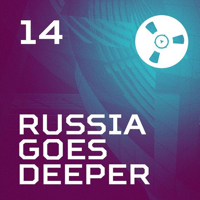 Russia Goes Deeper #14