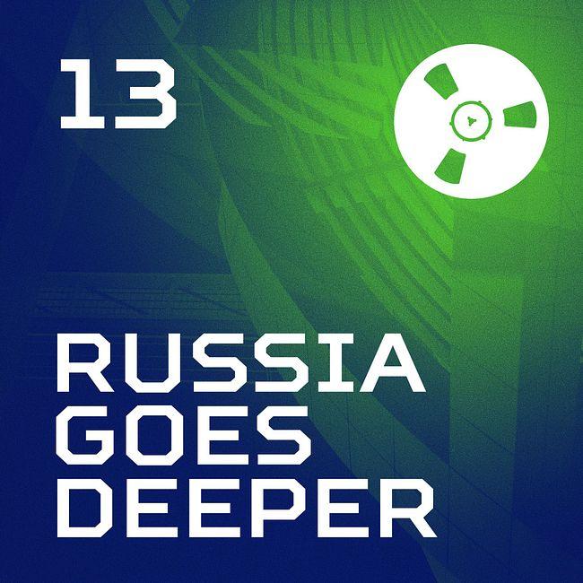 Russia Goes Deeper #13