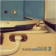 Max River - Rare Groove 3