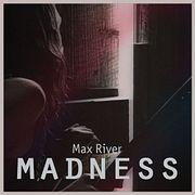 Max River - Madness