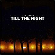 Max River - Till The Night