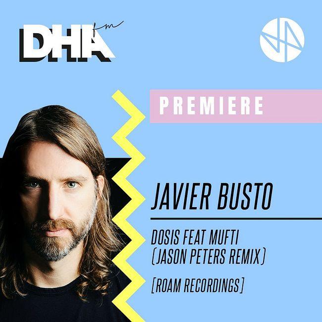 Premiere: Javier Busto - Dosis feat. Mufti (Jason Peters Remix)[Roam Recordings]