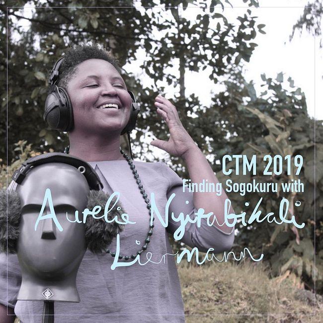 CTM 2019: Finding Sogokuru with Aurélie Nyirabikali Liermann