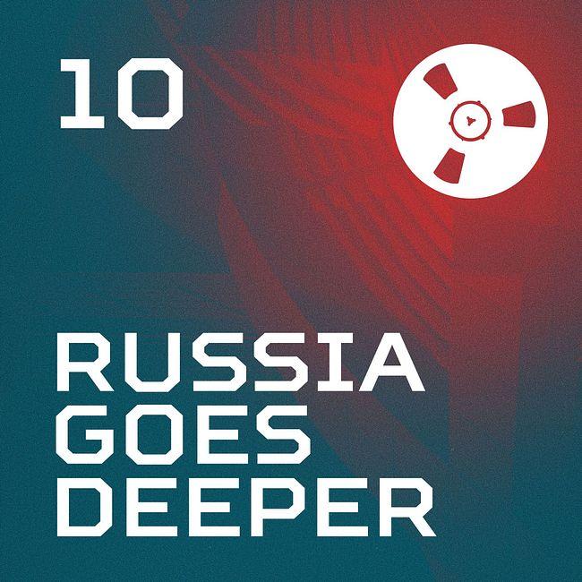 Russia Goes Deeper #10