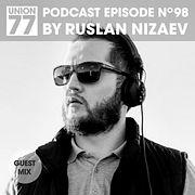UNION 77 PODCAST EPISODE No.98 BY RUSLAN NIZAEV