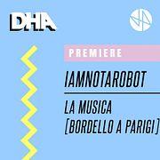 Premiere: IAMNOTAROBOT - La Musica [Bordello A Parigi]