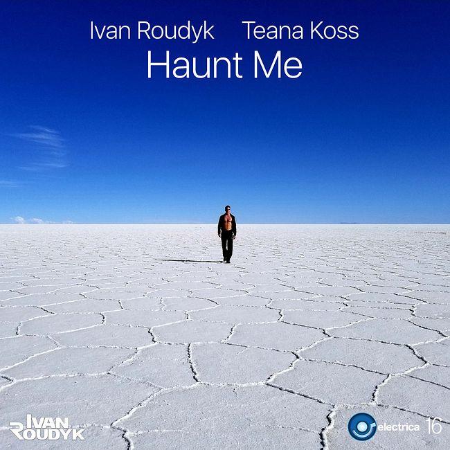 Ivan Roudyk, Teana Koss-Haunt Me(Original Mix) ELECTRICA RECORDS
