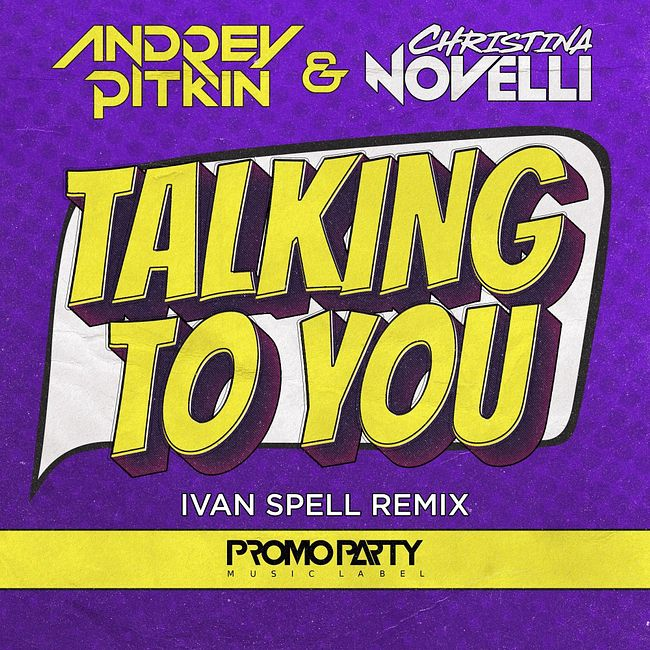 Andrey Pitkin feat. Christina Novelli - Talking to You (Ivan Spell Radio Mix)