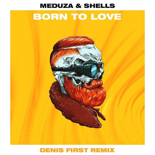 Meduza & Shells - Born To Love (Denis First Remix) [Radio Mix]