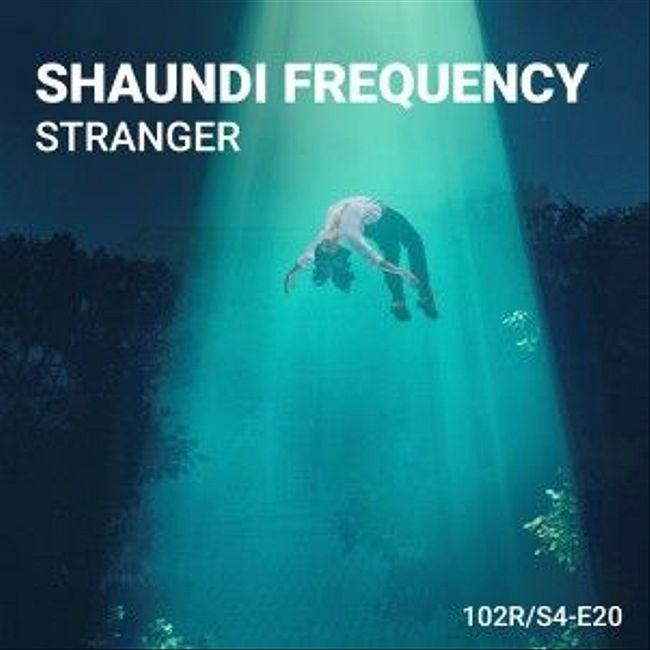 102 Podcast – S4E20 – Stranger by Shaundi Frequency