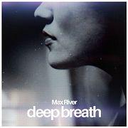Max River - Deep Breath