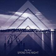 Max River - Spend The Night