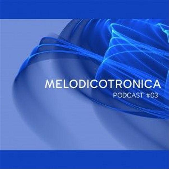 Melodicotronica - #03 Mixed by Bobby Makk