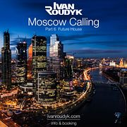 Ivan Roudyk-Moscow Calling(Part 6 Future House)(ivanroudyk.com)