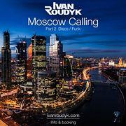 Ivan Roudyk-Moscow Calling(Part 2 Funk & Disco)(ivanroudyk.com)