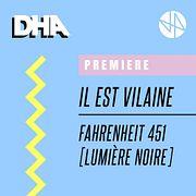 Premiere: Il Est Vilaine - Fahrenheit 451 [Lumière Noire]