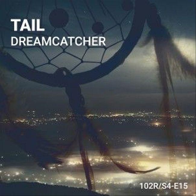 102 Podcast – S4E15 – Dreamcatcher by Tail