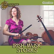 Stories Behind Irish Music with Shannon Heaton #364