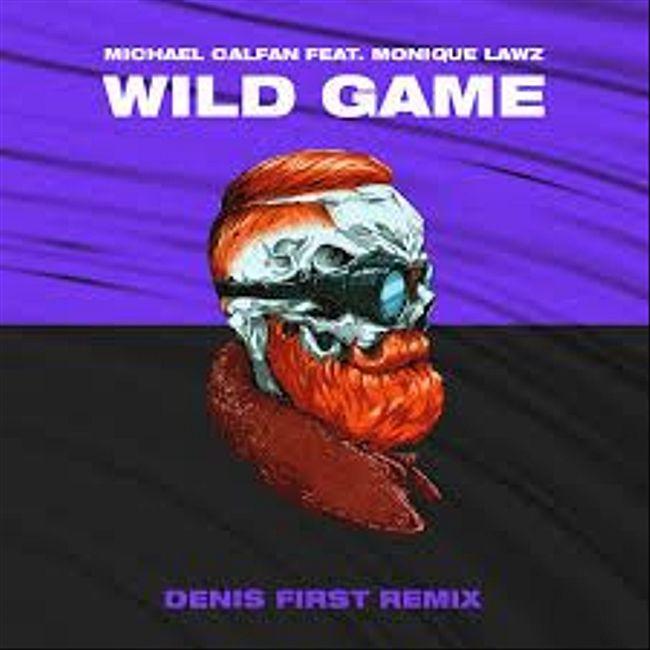 Michael Calfan feat. Monique Lawz - Wild Game (Denis First Remix) [Extended Mix]