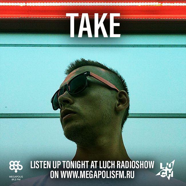 Luch Radioshow #256 - Take @ Megapolis 89.5 FM 14.04.2020 #256