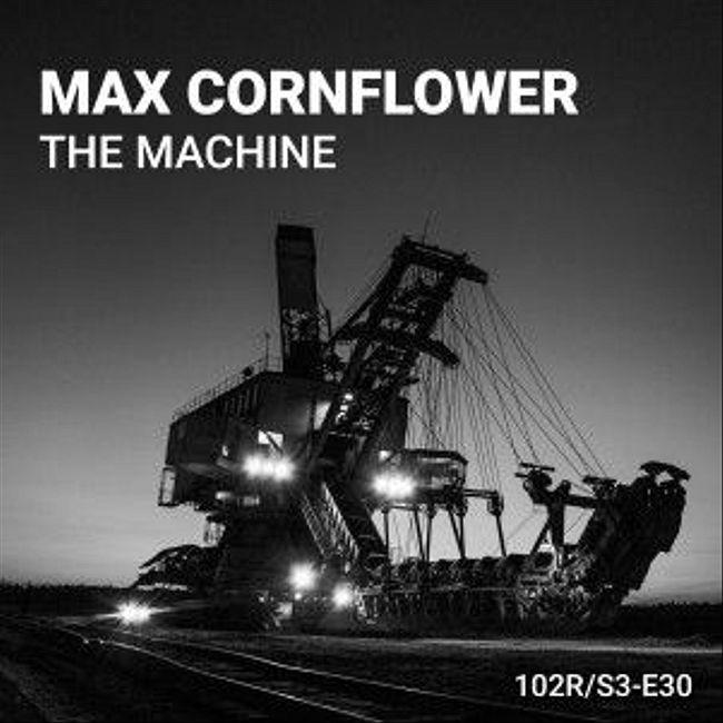 102 Podcast – S3E30 – The Machine by Max Cornflower