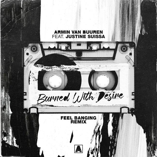 Armin van Buuren & Justine Suissa - Burned With Desire (FEEL Banging Radio Remix)