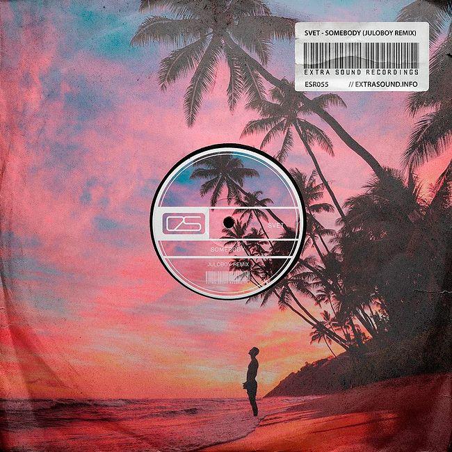 SVET - Somebody (Juloboy Remix Radio Version) [Extra Sound Recordings]