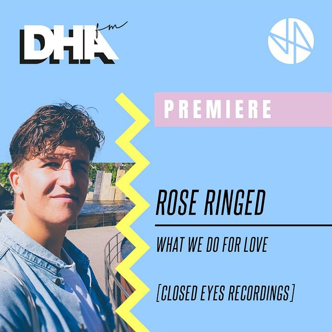 Premiere: Rose Ringed - What We Do For Love [Closed Eyes Recordings]