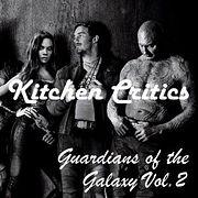 Kitchen Critics | Мнение: Стражи Галактики. Часть 2