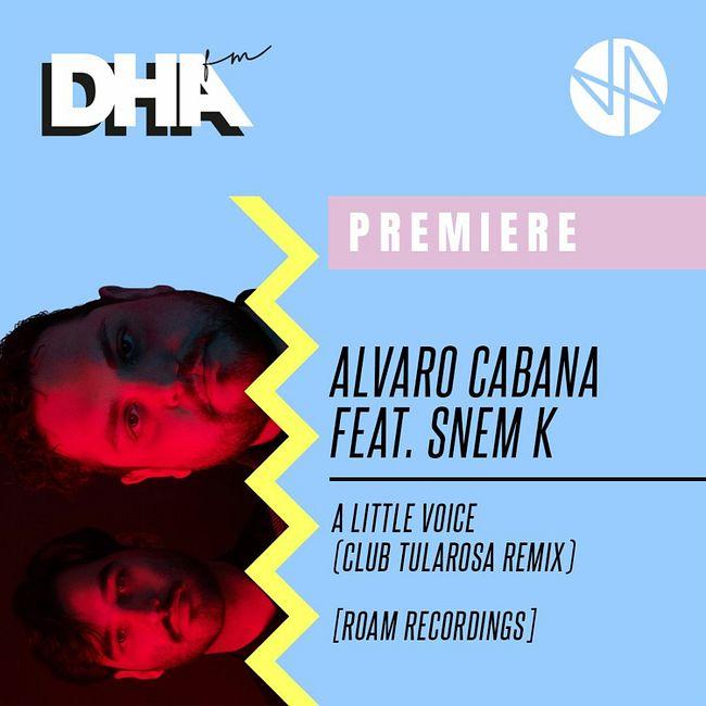 Premiere: Alvaro Cabana Feat. Snem K - A Little Voice (Club Tularosa Remix) [Roam Recordings]